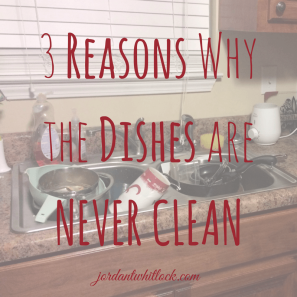 3 Reasons Why the Dishes areNEVER CLEAN.png